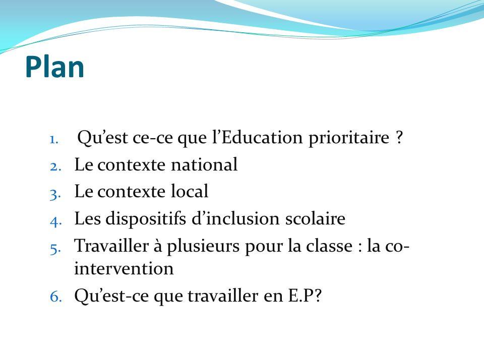 Plan 1. Quest ce-ce que lEducation prioritaire ? 2. Le contexte national 3. Le contexte local 4. Les dispositifs dinclusion scolaire 5. Travailler à p