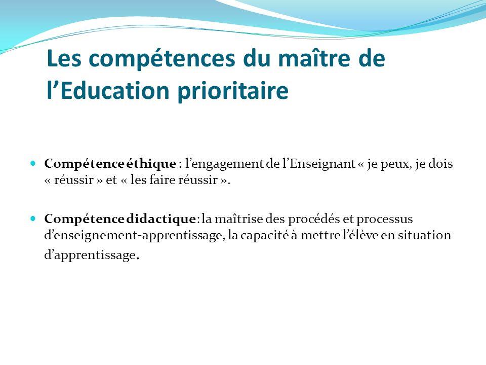Les compétences du maître de lEducation prioritaire Compétence éthique : lengagement de lEnseignant « je peux, je dois « réussir » et « les faire réus