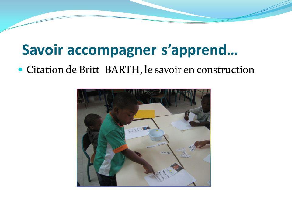 Savoir accompagner sapprend… Citation de Britt BARTH, le savoir en construction
