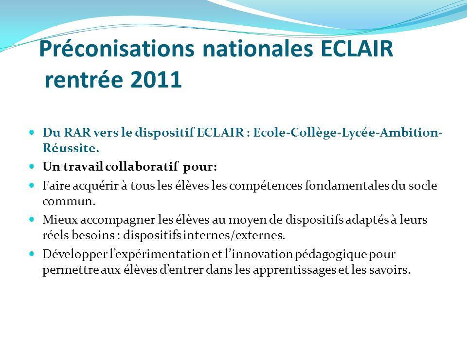 Préconisations nationales ECLAIR rentrée 2011 Du RAR vers le dispositif ECLAIR : Ecole-Collège-Lycée-Ambition- Réussite. Un travail collaboratif pour: