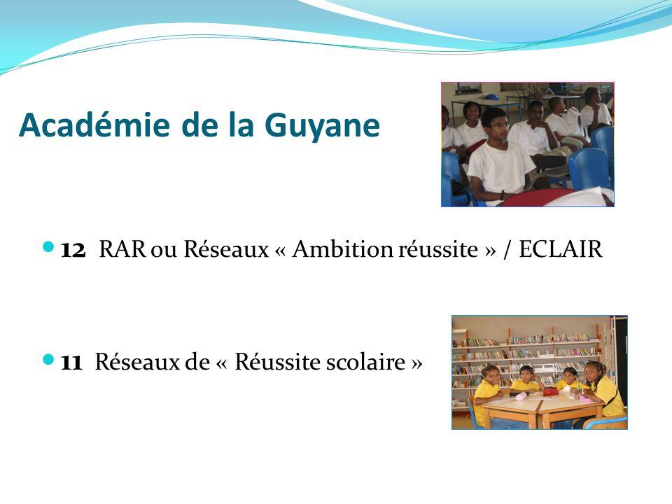 Académie de la Guyane 12 RAR ou Réseaux « Ambition réussite » / ECLAIR 11 Réseaux de « Réussite scolaire »