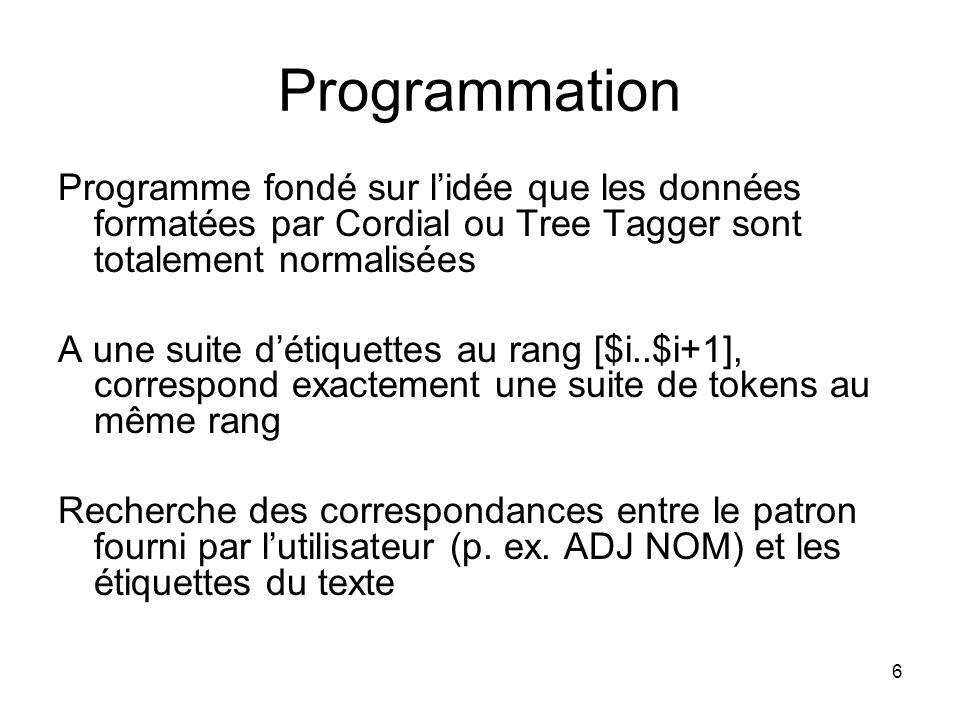 6 Programmation Programme fondé sur lidée que les données formatées par Cordial ou Tree Tagger sont totalement normalisées A une suite détiquettes au