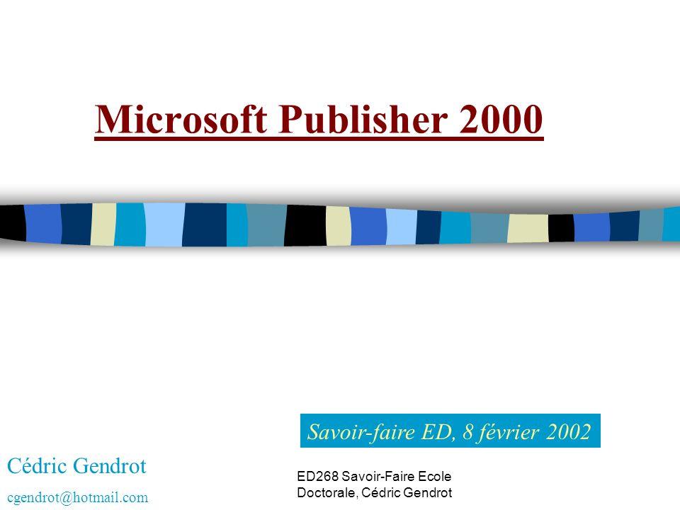 Microsoft Publisher 2000 Savoir-faire ED, 8 février 2002 Cédric Gendrot cgendrot@hotmail.com