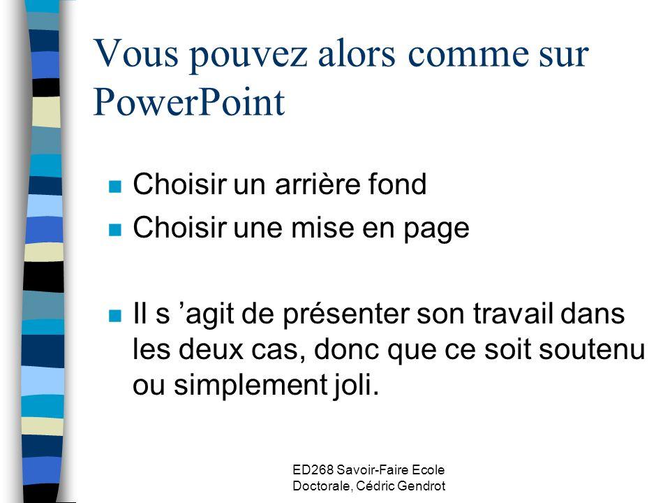 Vous pouvez alors comme sur PowerPoint n Choisir un arrière fond n Choisir une mise en page n Il s agit de présenter son travail dans les deux cas, do