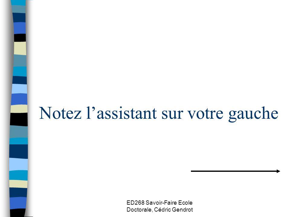 ED268 Savoir-Faire Ecole Doctorale, Cédric Gendrot Notez lassistant sur votre gauche