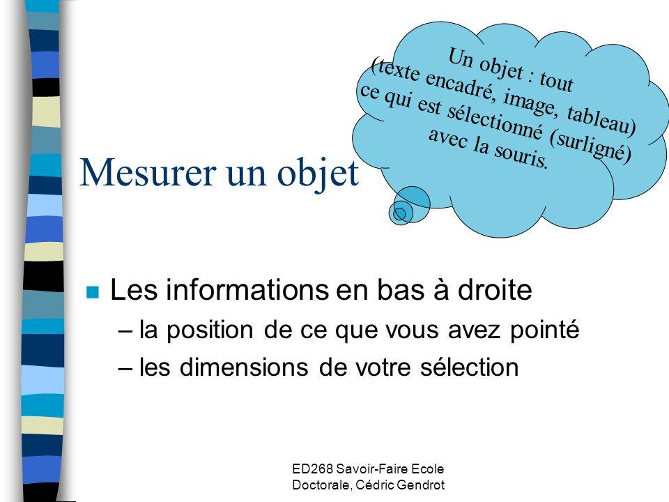 ED268 Savoir-Faire Ecole Doctorale, Cédric Gendrot Mesurer un objet n Les informations en bas à droite –la position de ce que vous avez pointé –les di
