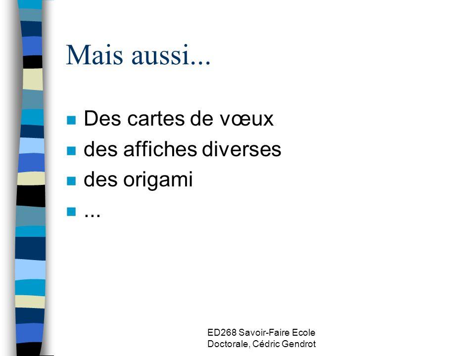 ED268 Savoir-Faire Ecole Doctorale, Cédric Gendrot Mais aussi... n Des cartes de vœux n des affiches diverses n des origami n...