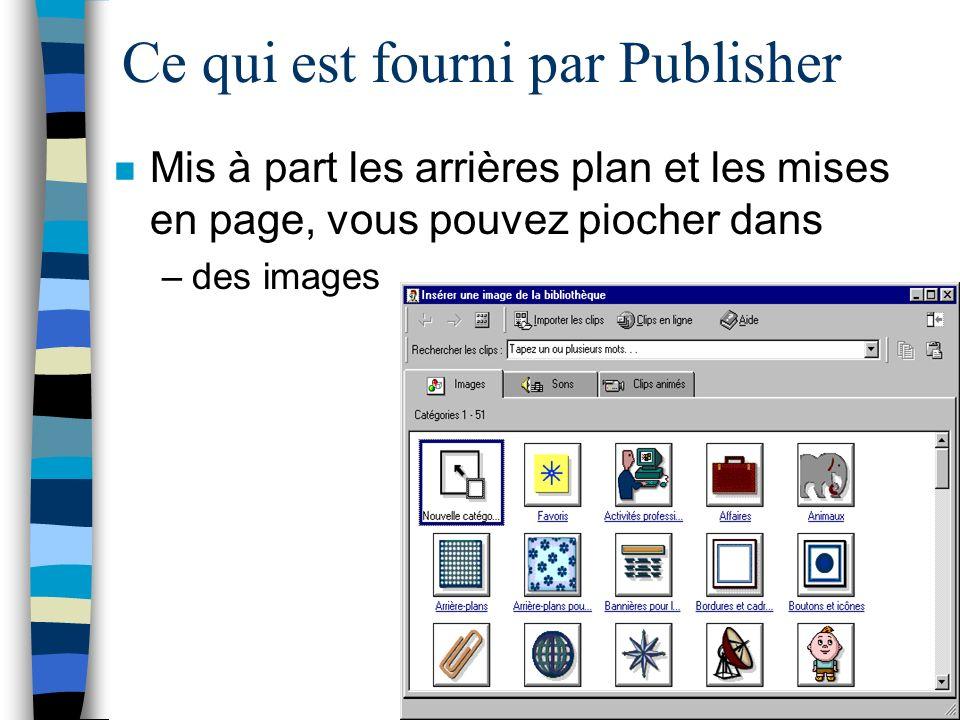Ce qui est fourni par Publisher n Mis à part les arrières plan et les mises en page, vous pouvez piocher dans –des images