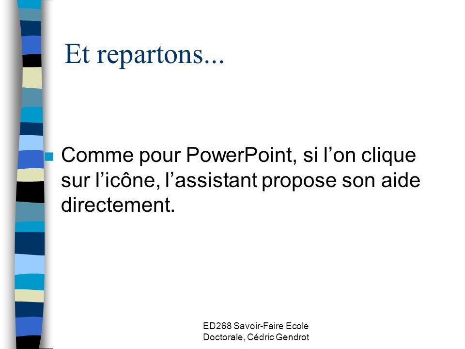 ED268 Savoir-Faire Ecole Doctorale, Cédric Gendrot Et repartons... n Comme pour PowerPoint, si lon clique sur licône, lassistant propose son aide dire