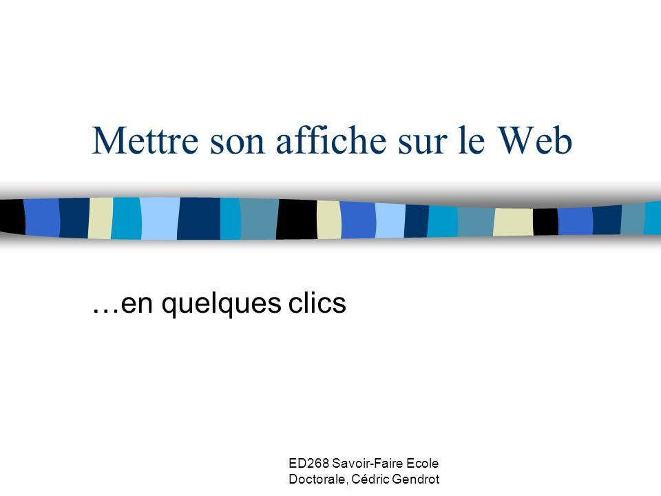 ED268 Savoir-Faire Ecole Doctorale, Cédric Gendrot Mettre son affiche sur le Web …en quelques clics