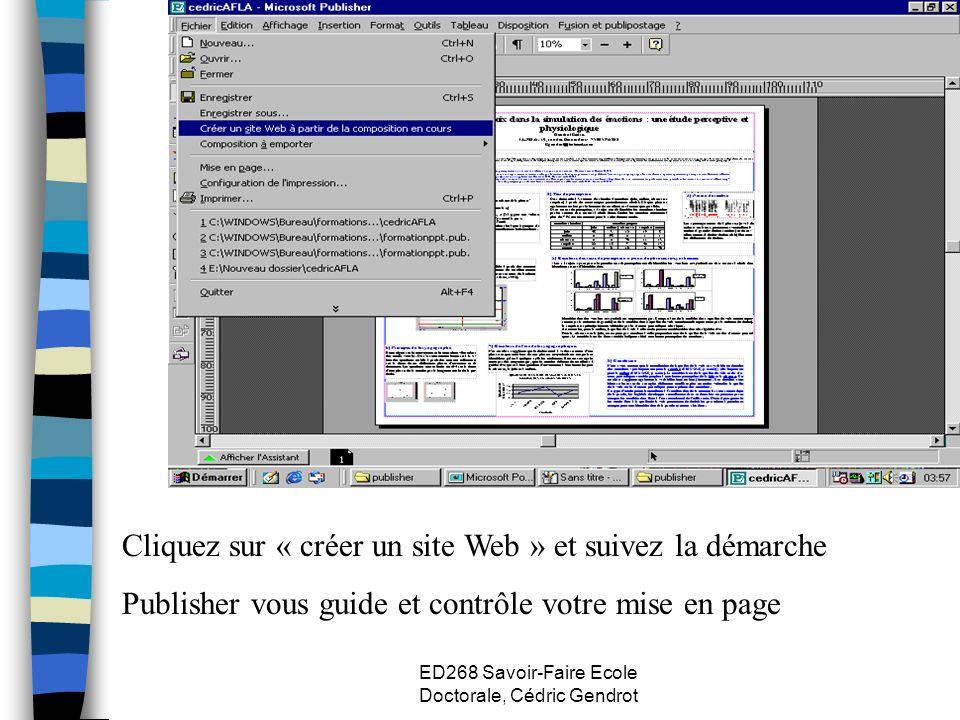 ED268 Savoir-Faire Ecole Doctorale, Cédric Gendrot Cliquez sur « créer un site Web » et suivez la démarche Publisher vous guide et contrôle votre mise