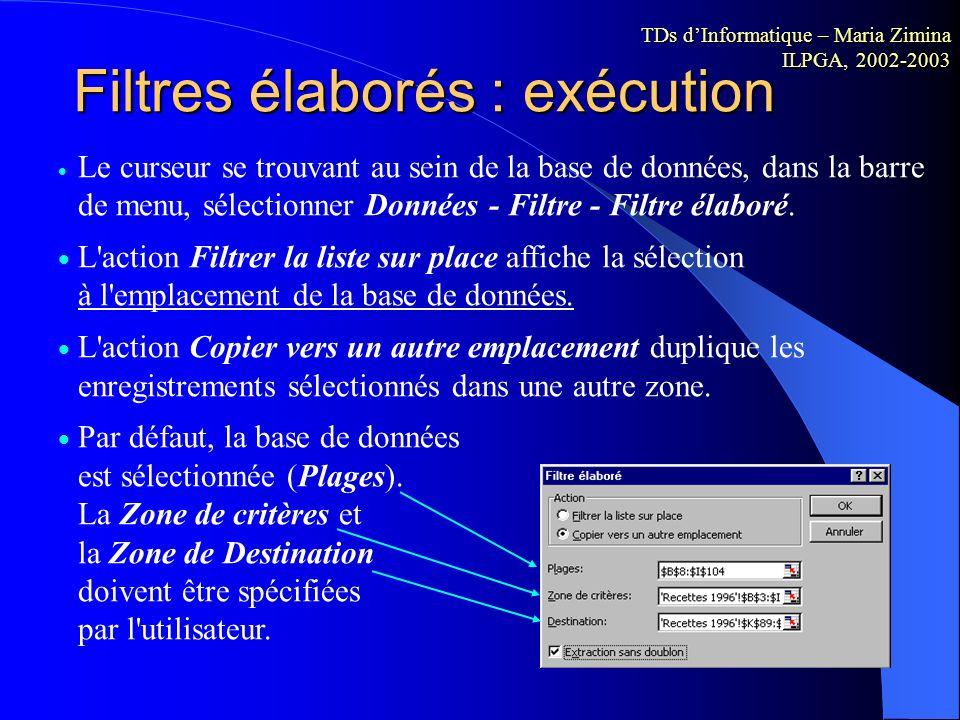 Filtres élaborés : zone de critères Si vous devez appliquer trois conditions ou davantage à une colonne, utiliser des valeurs calculées comme critères
