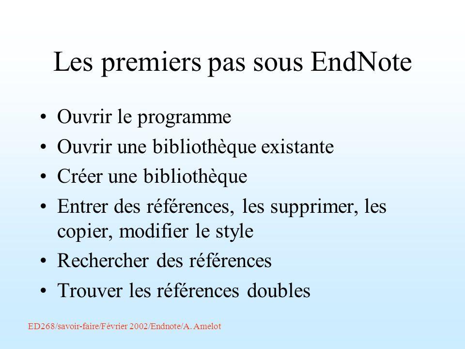 ED268/savoir-faire/Février 2002/Endnote/A. Amelot Les premiers pas sous EndNote Ouvrir le programme Ouvrir une bibliothèque existante Créer une biblio
