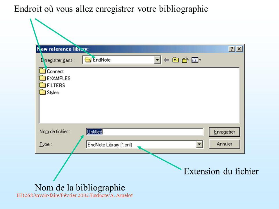 ED268/savoir-faire/Février 2002/Endnote/A. Amelot Endroit où vous allez enregistrer votre bibliographie Nom de la bibliographie Extension du fichier