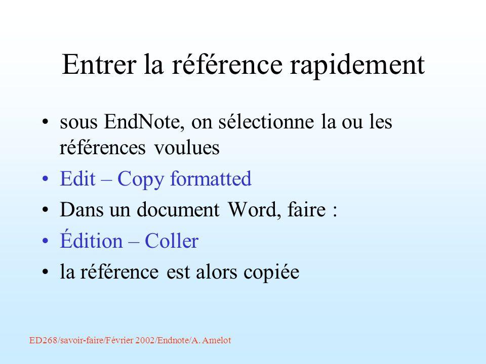 ED268/savoir-faire/Février 2002/Endnote/A. Amelot Entrer la référence rapidement sous EndNote, on sélectionne la ou les références voulues Edit – Copy