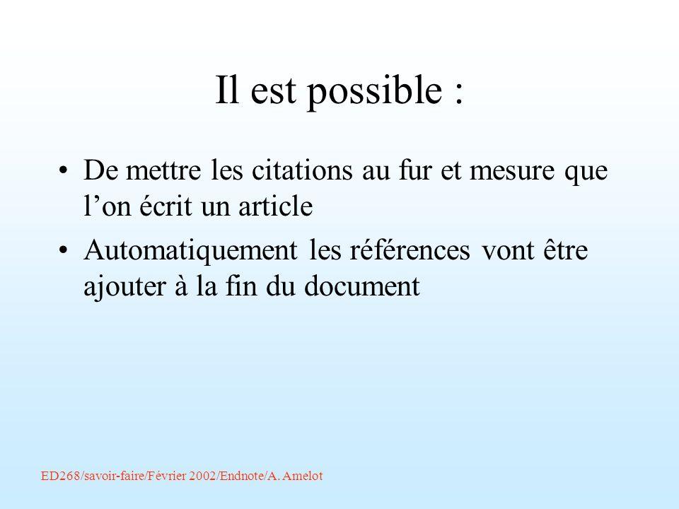 Il est possible : De mettre les citations au fur et mesure que lon écrit un article Automatiquement les références vont être ajouter à la fin du docum