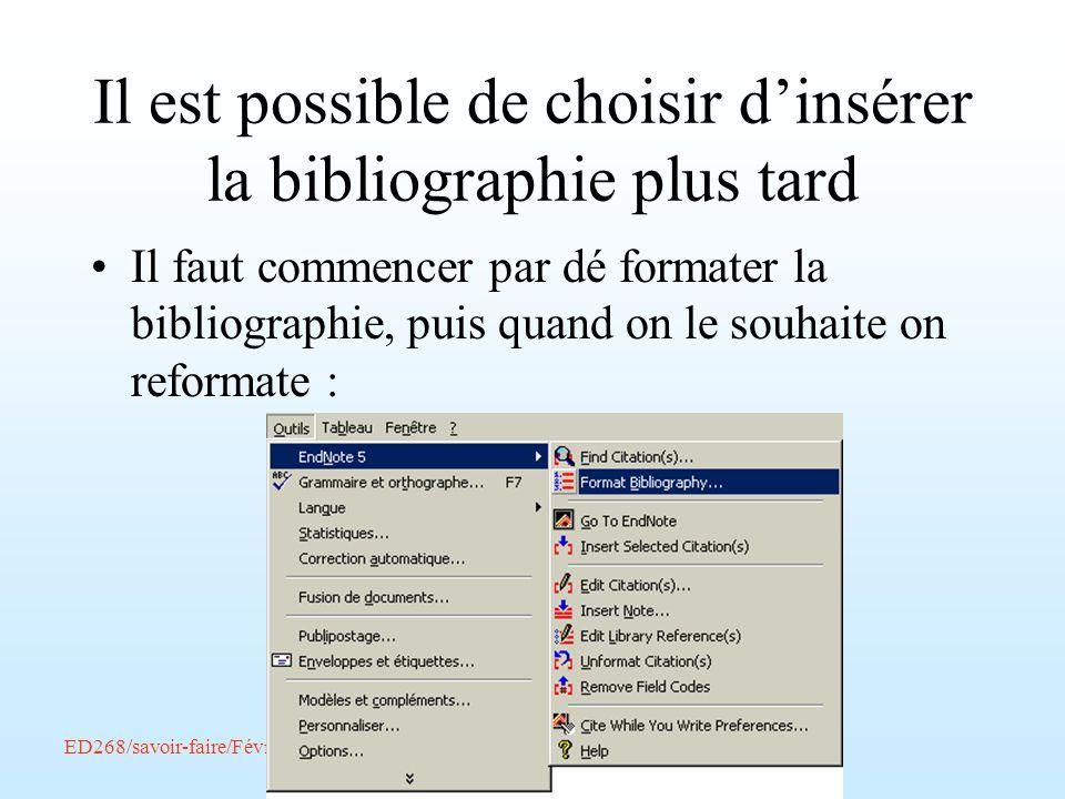 Il est possible de choisir dinsérer la bibliographie plus tard Il faut commencer par dé formater la bibliographie, puis quand on le souhaite on reform