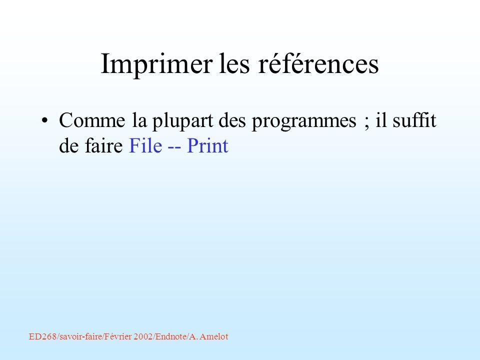 ED268/savoir-faire/Février 2002/Endnote/A. Amelot Imprimer les références Comme la plupart des programmes ; il suffit de faire File -- Print