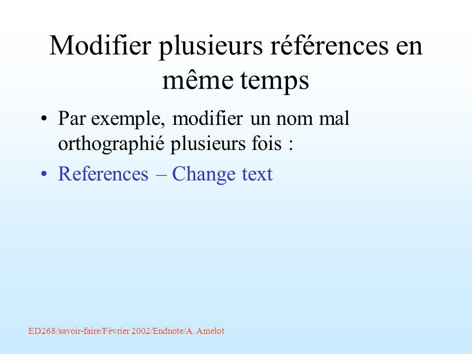 ED268/savoir-faire/Février 2002/Endnote/A. Amelot Modifier plusieurs références en même temps Par exemple, modifier un nom mal orthographié plusieurs