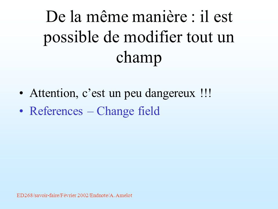 ED268/savoir-faire/Février 2002/Endnote/A. Amelot De la même manière : il est possible de modifier tout un champ Attention, cest un peu dangereux !!!