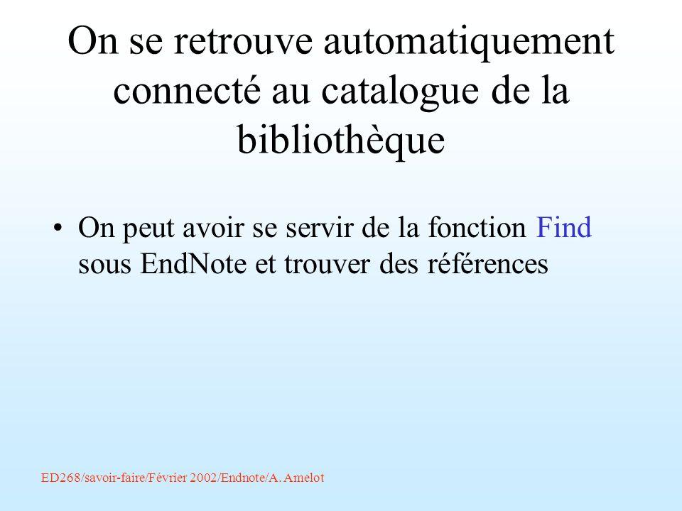 ED268/savoir-faire/Février 2002/Endnote/A. Amelot On se retrouve automatiquement connecté au catalogue de la bibliothèque On peut avoir se servir de l