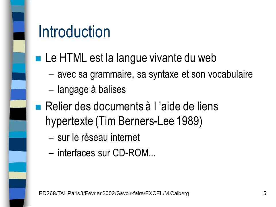 ED268/TAL Paris3/Février 2002/Savoir-faire/EXCEL/M.Calberg16 Formatage du texte n Entêtes (Headers) Le formatage d une page commence généralement par le choix et l usage d entêtes prédéterminées qui s échelonnent de H1 à H6 (niveaux).