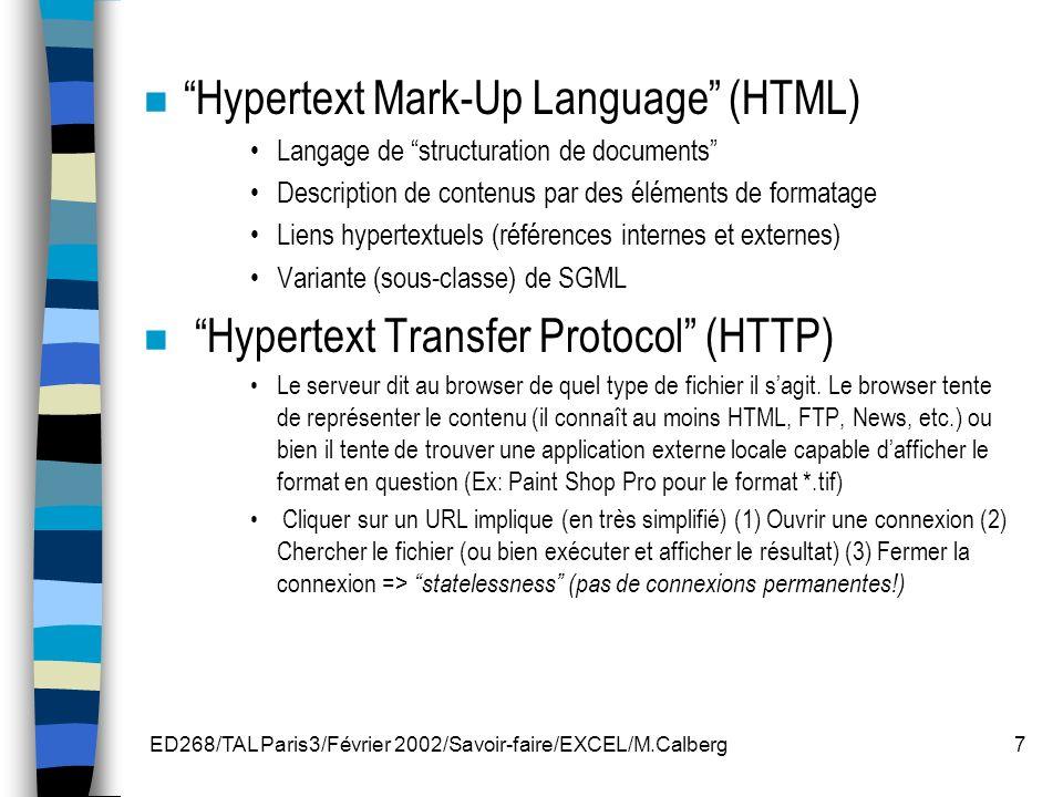 ED268/TAL Paris3/Février 2002/Savoir-faire/EXCEL/M.Calberg28 Pour créer un pointeur, il s agit tout simplement de définir le type de document dans la commande A HREF comme dans les exemples qui suivent: Site HTTP (WWW) –Le code: Serveur WWW de la FSAA donne accès à un serveur WWW, notamment à celui de la Faculté des sciences de l agriculture et de l alimentation de l Université Laval.