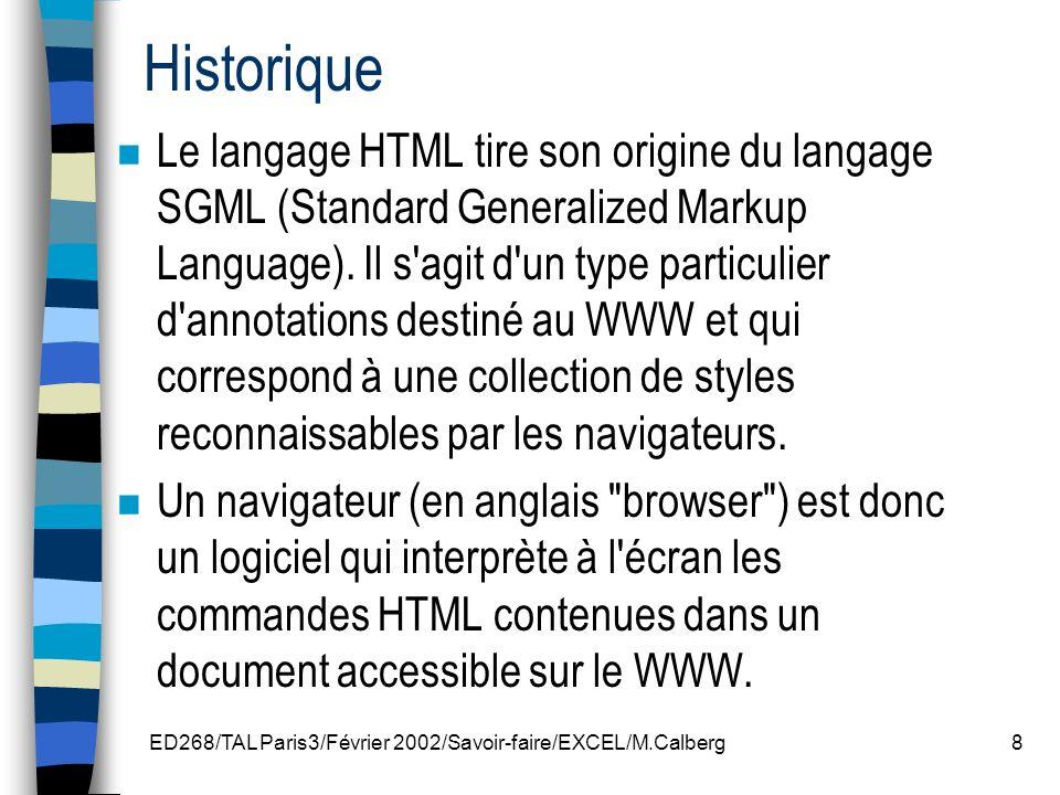 ED268/TAL Paris3/Février 2002/Savoir-faire/EXCEL/M.Calberg9 Un langage en évolution n Le langage HTML est utilisé sur le WWW depuis 1990.