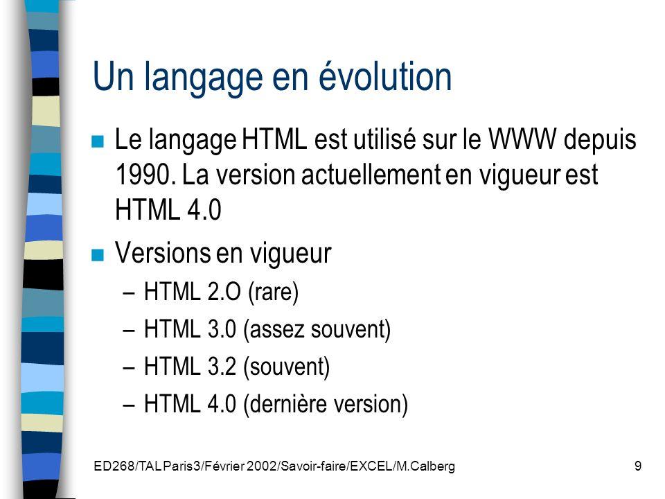 ED268/TAL Paris3/Février 2002/Savoir-faire/EXCEL/M.Calberg10 Pages HTML n Il faut d abord spécifier qu un document contenant des annotations en HTML n est rien de plus qu un fichier texte.