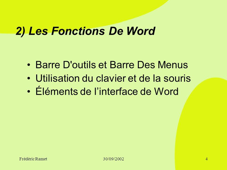 Frédéric Ramet30/09/20024 2) Les Fonctions De Word Barre D outils et Barre Des Menus Utilisation du clavier et de la souris Éléments de linterface de Word