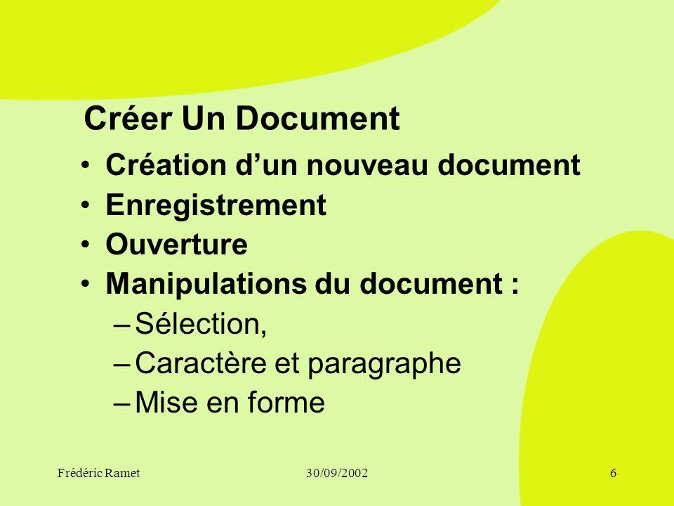 Frédéric Ramet30/09/20026 Créer Un Document Création dun nouveau document Enregistrement Ouverture Manipulations du document : –Sélection, –Caractère et paragraphe –Mise en forme