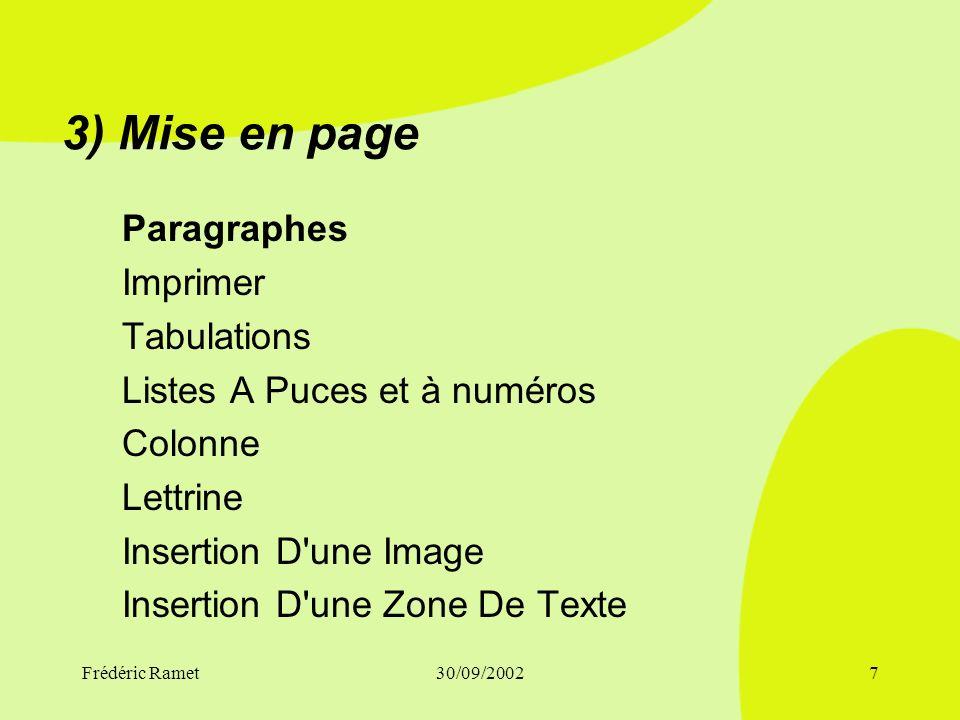 Frédéric Ramet30/09/20027 3) Mise en page Paragraphes Imprimer Tabulations Listes A Puces et à numéros Colonne Lettrine Insertion D une Image Insertion D une Zone De Texte