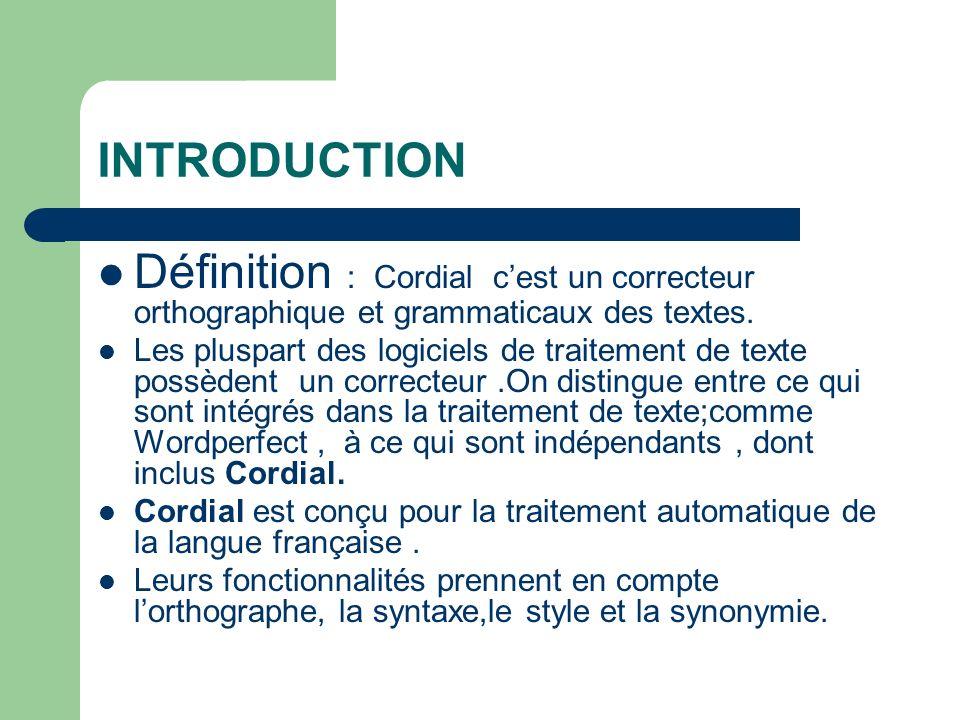 INTRODUCTION Définition : Cordial cest un correcteur orthographique et grammaticaux des textes. Les pluspart des logiciels de traitement de texte poss