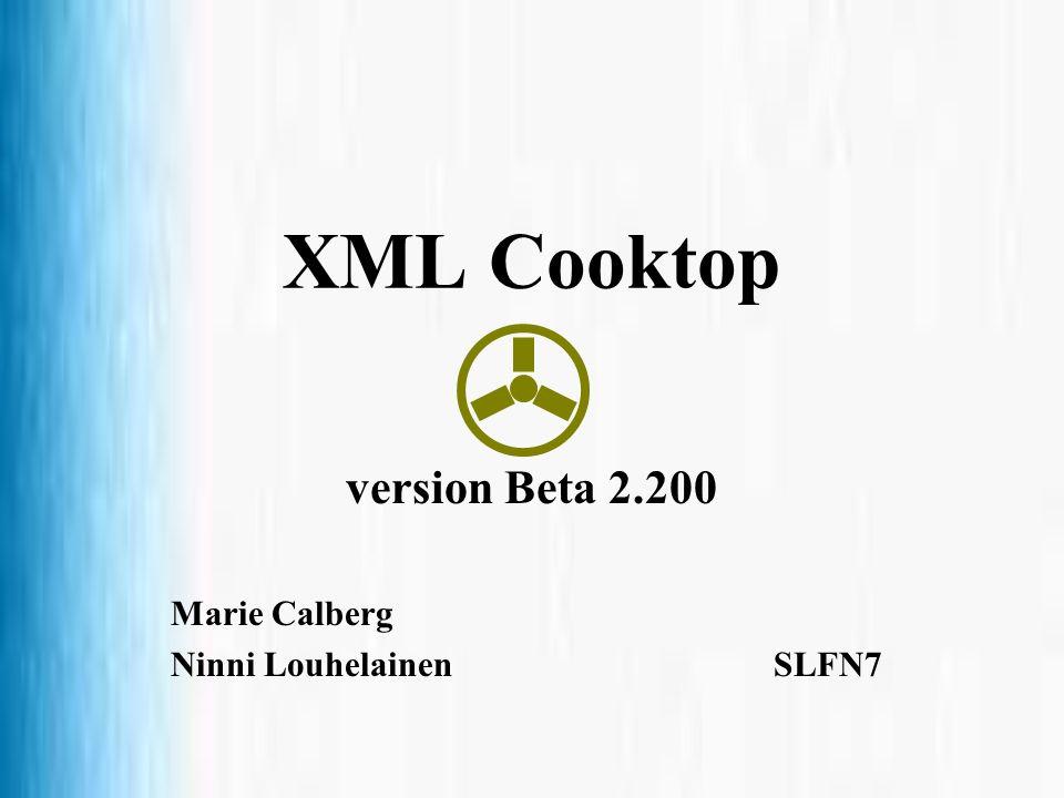 XML Cooktop version Beta 2.200 Marie Calberg Ninni Louhelainen SLFN7
