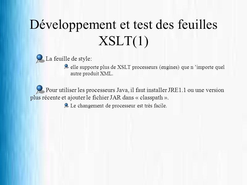 Développement et test des feuilles XSLT(1) La feuille de style: elle supporte plus de XSLT processeurs (engines) que n importe quel autre produit XML.