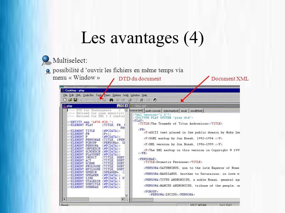 Les avantages (4) Multiselect: possibilité d ouvrir les fichiers en même temps via menu « Window » Document XMLDTD du document