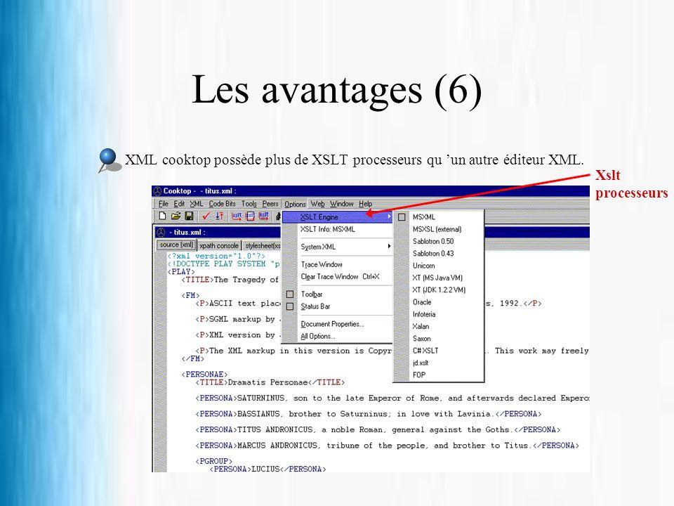 Les avantages (6) XML cooktop possède plus de XSLT processeurs qu un autre éditeur XML. Xslt processeurs