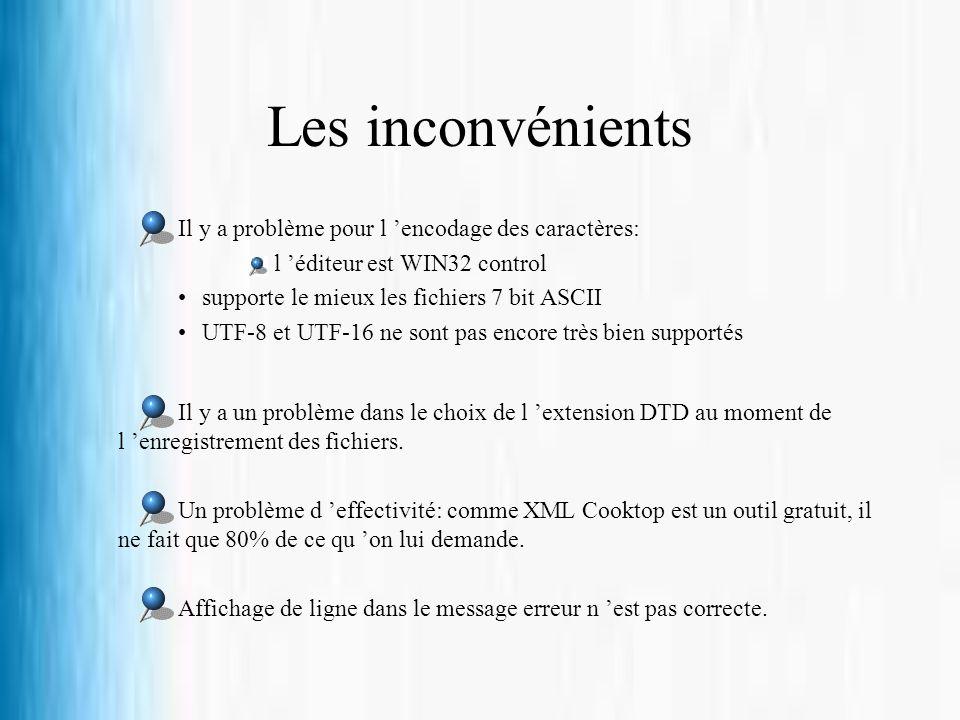 Les inconvénients Il y a problème pour l encodage des caractères: l éditeur est WIN32 control supporte le mieux les fichiers 7 bit ASCII UTF-8 et UTF-