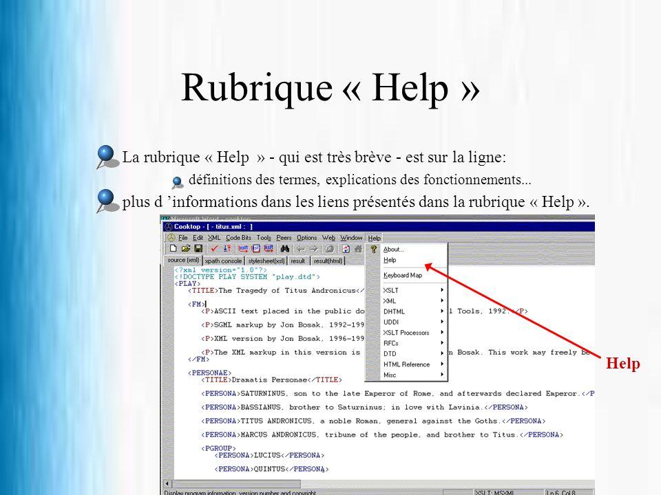 Rubrique « Help » La rubrique « Help » - qui est très brève - est sur la ligne: définitions des termes, explications des fonctionnements... plus d inf