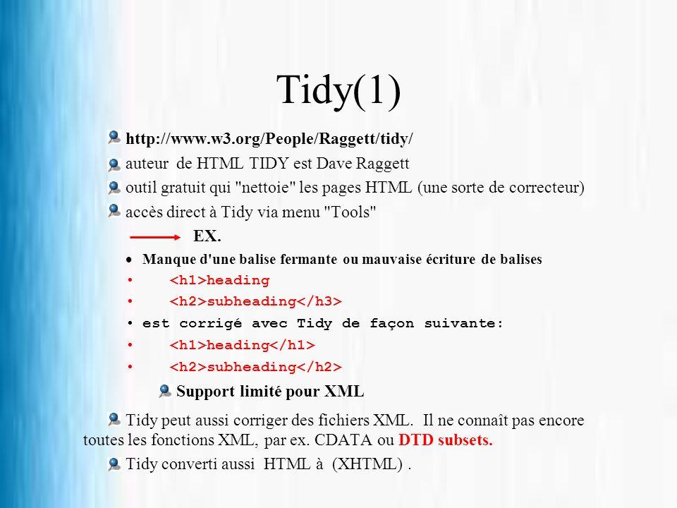Tidy(1) http://www.w3.org/People/Raggett/tidy/ auteur de HTML TIDY est Dave Raggett outil gratuit qui