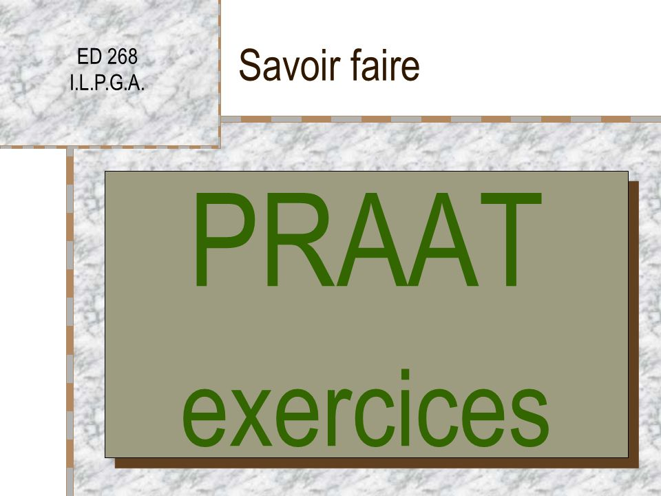 Savoir faire ED 268 I.L.P.G.A. PRAAT exercices PRAAT exercices