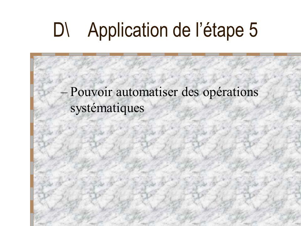 D\ Application de létape 5 –Pouvoir automatiser des opérations systématiques
