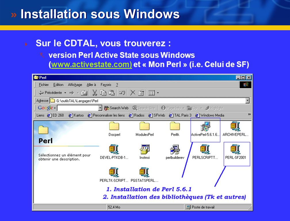 Installation sous Windows Sur le CDTAL, vous trouverez : version Perl Active State sous Windows (www.activestate.com) et « Mon Perl » (i.e.