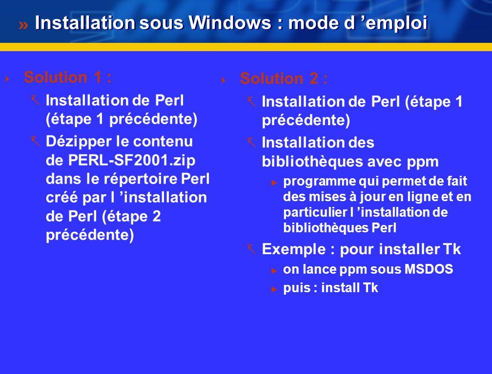 Installation sous Windows Sur le CDTAL, vous trouverez : version Perl Active State sous Windows (www.activestate.com) et « Mon Perl » (i.e. Celui de S