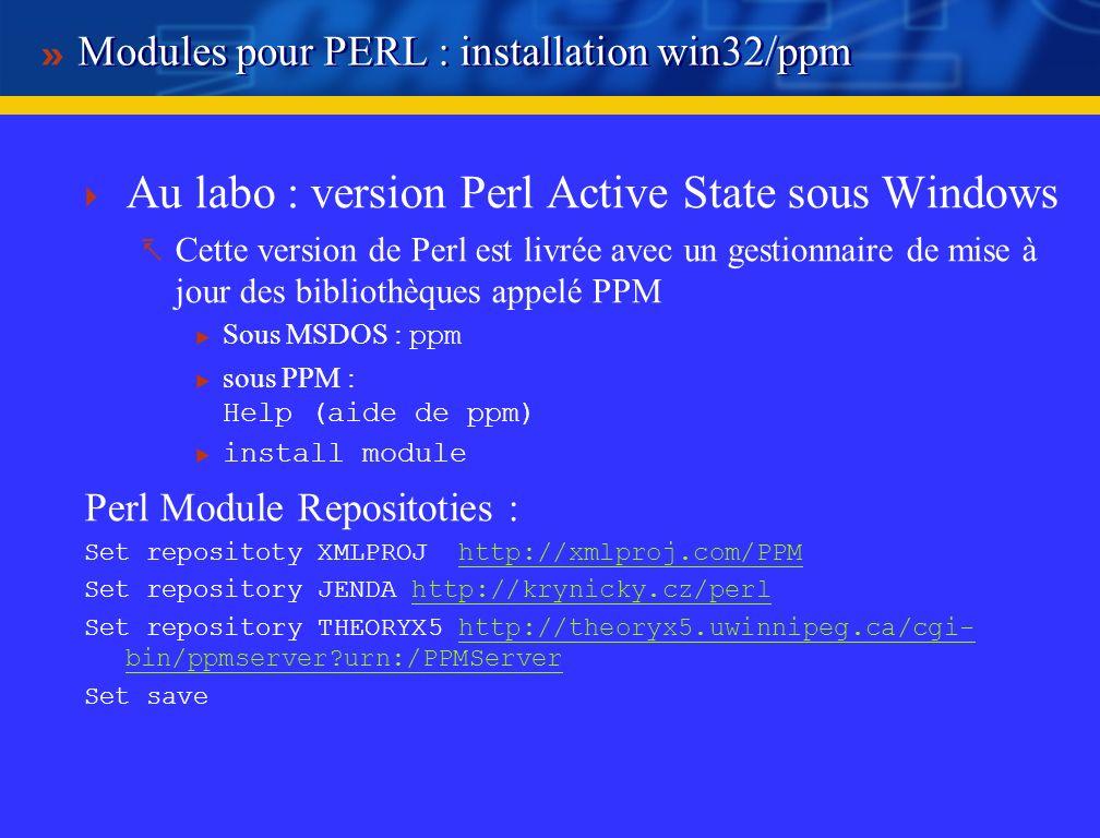 Installation sous Windows : mode d emploi Solution 1 : Installation de Perl (étape 1 précédente) Dézipper le contenu de PERL-SF2001.zip dans le répertoire Perl créé par l installation de Perl (étape 2 précédente) Solution 2 : Installation de Perl (étape 1 précédente) Installation des bibliothèques avec ppm programme qui permet de fait des mises à jour en ligne et en particulier l installation de bibliothèques Perl Exemple : pour installer Tk on lance ppm sous MSDOS puis : install Tk