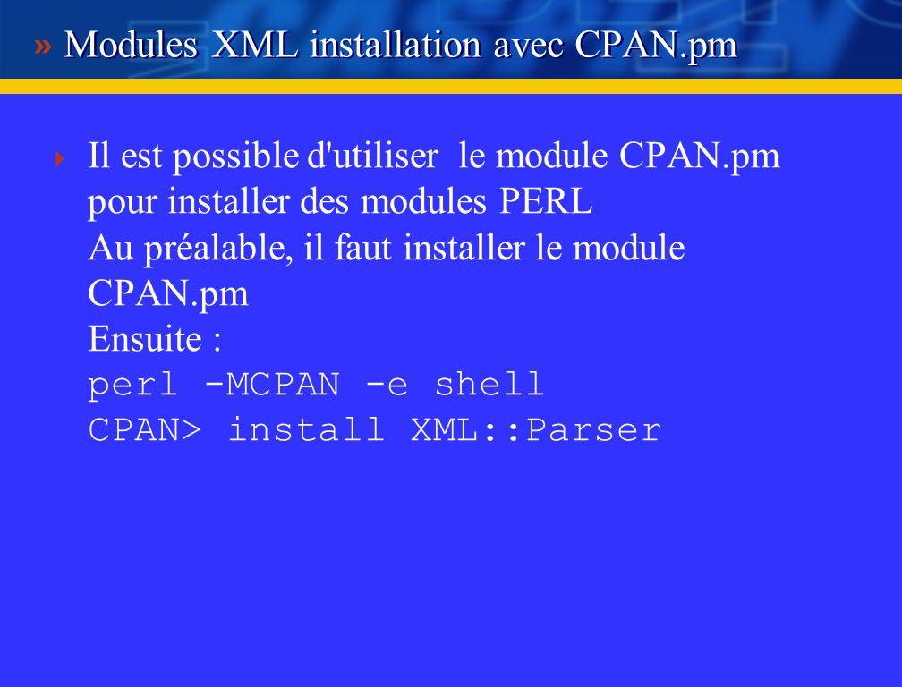 Modules XML pour PERL : installation sous unix Installer un module gzip -d -c module.tar.gz | tar - xvf cd module perl Makefile.PL make make test su make install