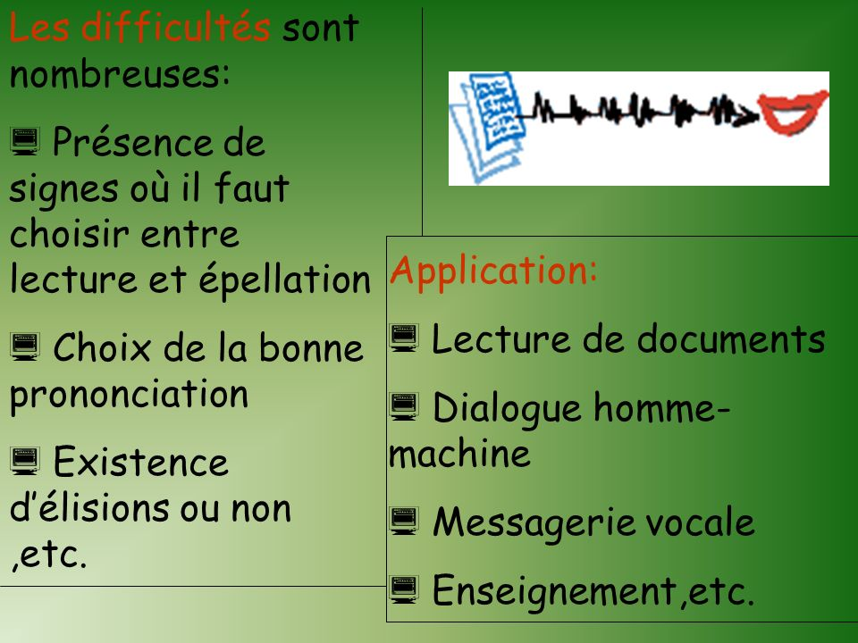 Application: Lecture de documents Dialogue homme- machine Messagerie vocale Enseignement,etc.