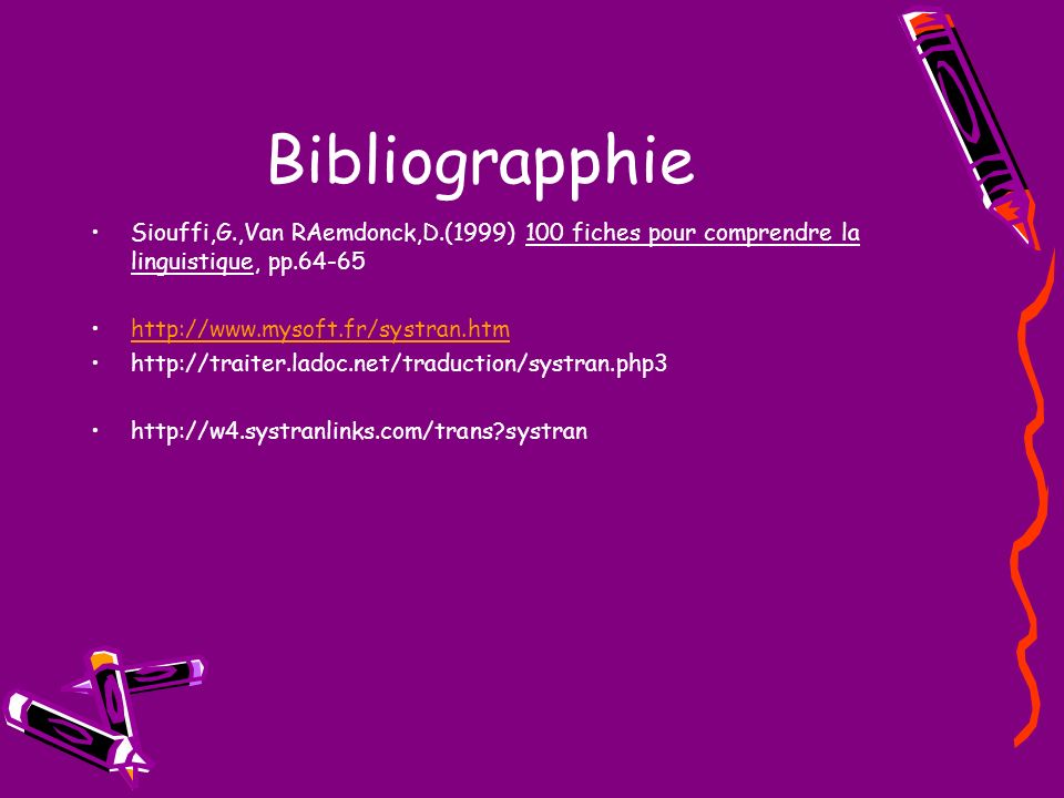Bibliograpphie Siouffi,G.,Van RAemdonck,D.(1999) 100 fiches pour comprendre la linguistique, pp.64-65 http://www.mysoft.fr/systran.htm http://traiter.