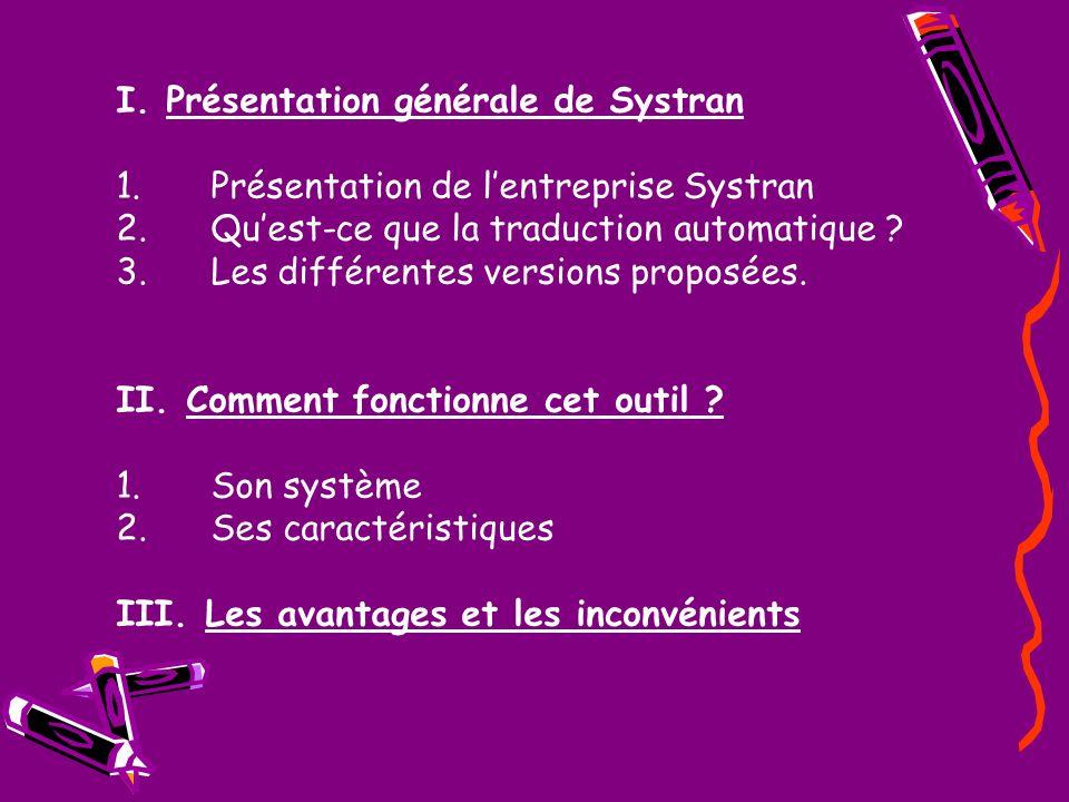 I. Présentation générale de Systran 1.Présentation de lentreprise Systran 2.Quest-ce que la traduction automatique ? 3.Les différentes versions propos