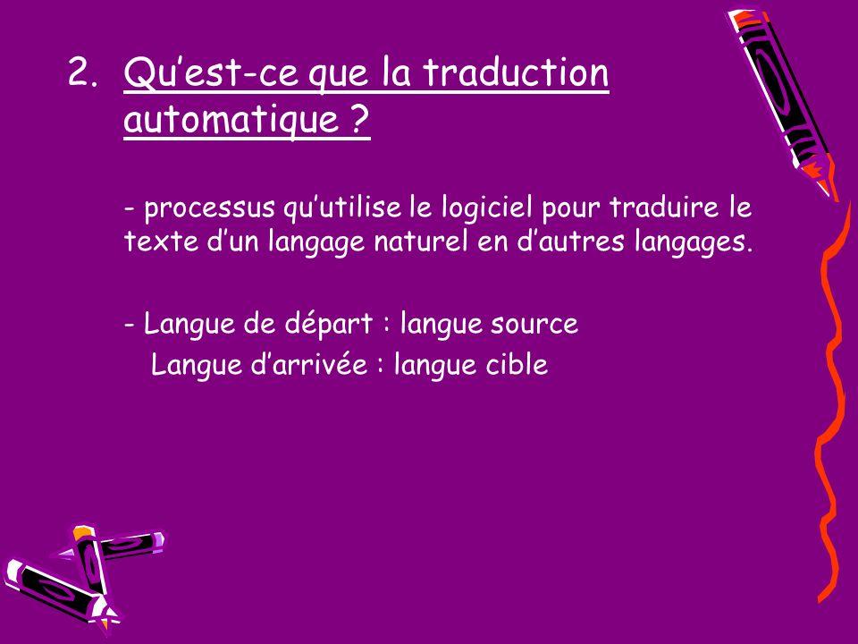 2.Quest-ce que la traduction automatique ? - processus quutilise le logiciel pour traduire le texte dun langage naturel en dautres langages. - Langue